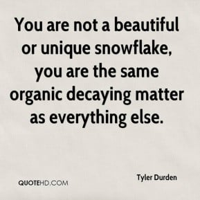 tyler-durden-quote-you-are-not-a-beautiful-or-unique-snowflake-you-are ...