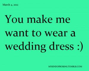 dress #wedding #weddingdress #you #make #me #want