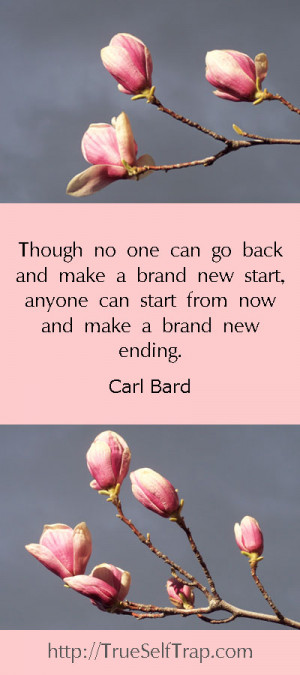 One of the well known quotes on new beginnings in life is the quote by ...