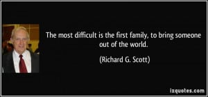 The most difficult is the first family, to bring someone out of the ...