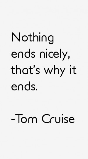 """Nothing ends nicely, that's why it ends."""""""