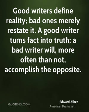 Good writers define reality; bad ones merely restate it. A good writer ...