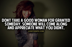 Dont Take A Good Woman For Granted