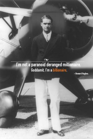 not a paranoid deranged millionaire…