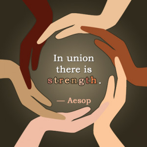 In union there is strength. ― Aesop