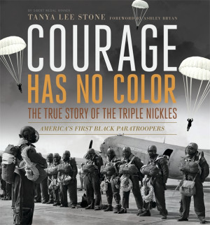 Courage Has No Color: The True Story of the Triple Nickles by Tanya ...