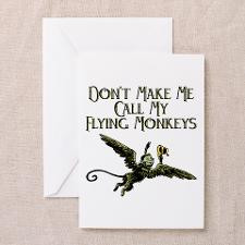 Don't Make Me Call My Flying Monkeys Greeting Card for