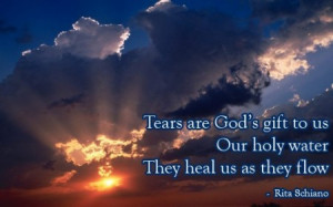 ... .com/tears-are-gods-gift-to-us-rita-schiano-sympathy-quote