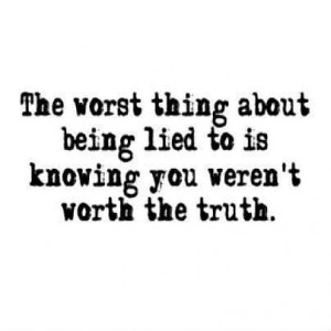 The worst thing about being lied to is
