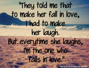 they told me to that make her fall in love