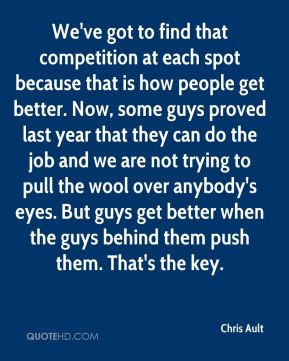 ... guys get better when the guys behind them push them. That's the key