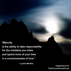 Maturity is the ability to take responsibility for the mistakes you ...