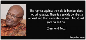 ... then a counter-reprisal. And it just goes on and on. - Desmond Tutu