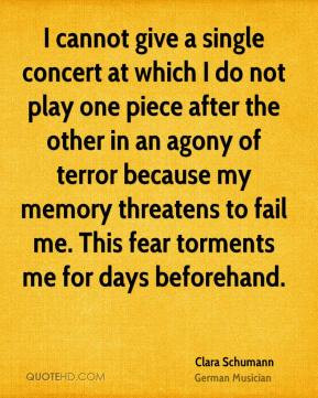 Clara Schumann - I cannot give a single concert at which I do not play ...