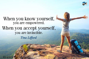 When you know yourself, you are empowered. When you accept yourself ...