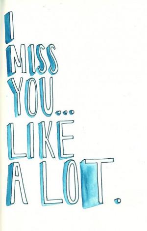 miss you... like a lot.