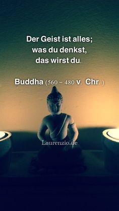 Der Geist ist alles; was du denkst, das wirst du. Buddha (560 - 480 v ...