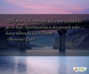 ... Spirituality is for people who have already been there. -Bonnie Raitt