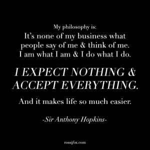 ... . And it makes life so much easier. - Sir Anthony Hopkins Quote