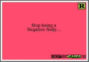 Stop being a Negative Nelly....