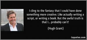 More Hugh Grant Quotes