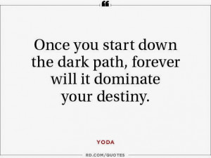 yoda once you start down the dark path forever will