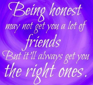 Being Honest May Not Get You A Lot Of Friends But It'll Always Get ...