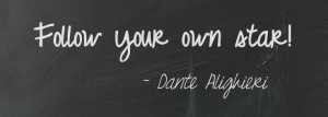 Follow your own star! Dante Alighieri #Italian #inspirational #quotes