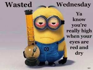 Wasted WednesdayWasting Wednesday, Stoner Minions