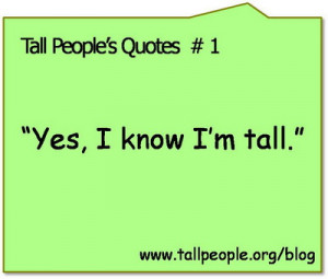 Yes, I know I'm Tall.""