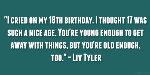 Its My 18 Birthday Quotes i cried on my 18th birthday.