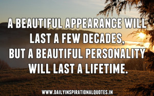 ... But A Beautiful Personality Will Last a Lifetime ~ Inspirational Quote