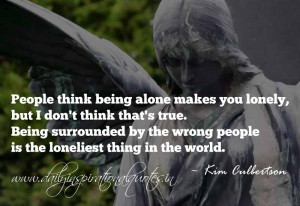 People think being alone makes you lonely, but I don't think that's ...