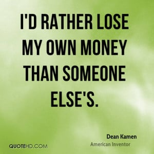 Dean Kamen Money Quotes