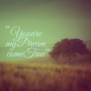 Quotes Picture: you are my dream come true