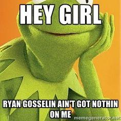 Hey girl Ryan Gosselin ain't got nothin on me | Kermit the frog More
