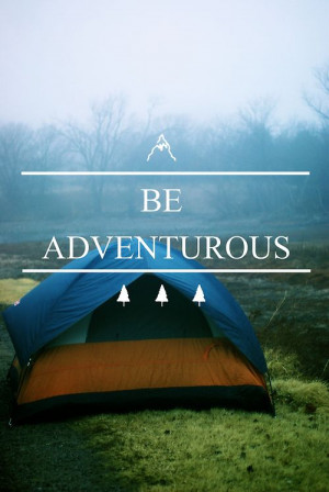 Be Adventurous. ~ Camping Quote