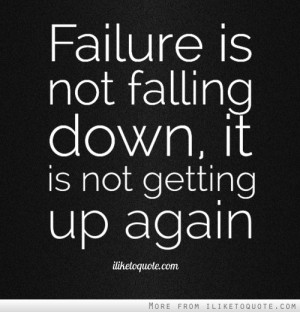 the falling down but in the decision to not get up again failure quote