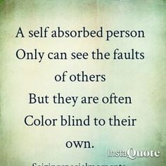 They live in self pity and blame others for their sadness and pain ...