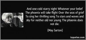 And one cold starry night Whatever your belief The phoenix will take ...