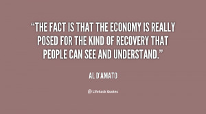 The fact is that the economy is really posed for the kind of recovery ...