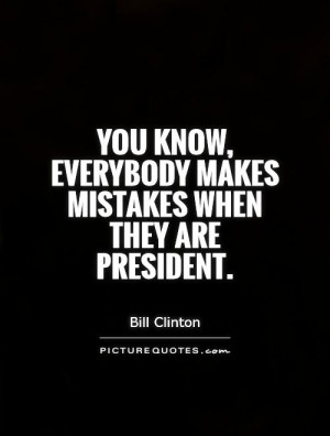 Mistake Quotes President Quotes Bill Clinton Quotes