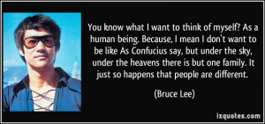 ... one family. It just so happens that people are different. - Bruce Lee