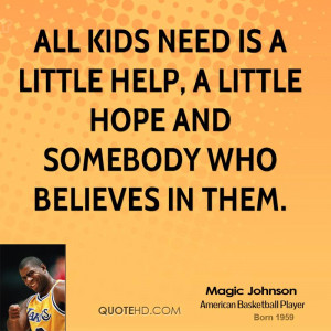 All kids need is a little help, a little hope and somebody who ...