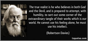 The true realist is he who believes in both God and the Devil, and is ...