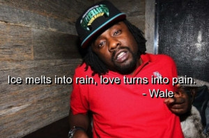 wale, rapper, quotes, sayings, deep, love, pain, witty | Inspirational ...