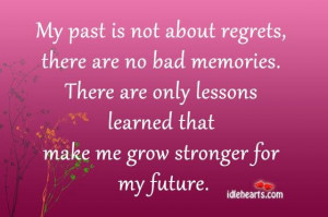 My past is not about regretsthere are no bad memories future quote