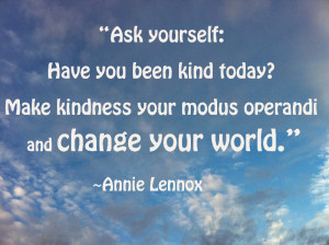 Ask Yourself,Have You Kind Today! Make Kindness Your Modus Operandi ...