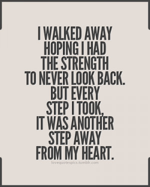 ... back. But every step I took, it was another step away from my heart
