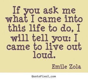 If you ask me what I came into this life to do, I will tell you: I ...
